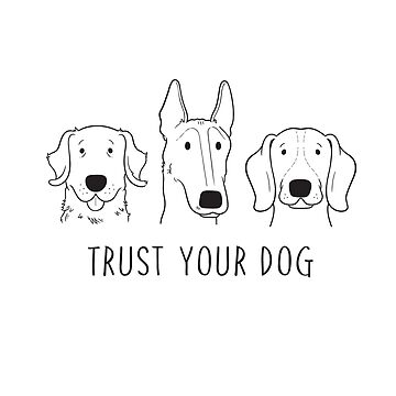 Trust Your Dog Illustration by TangibleLabs