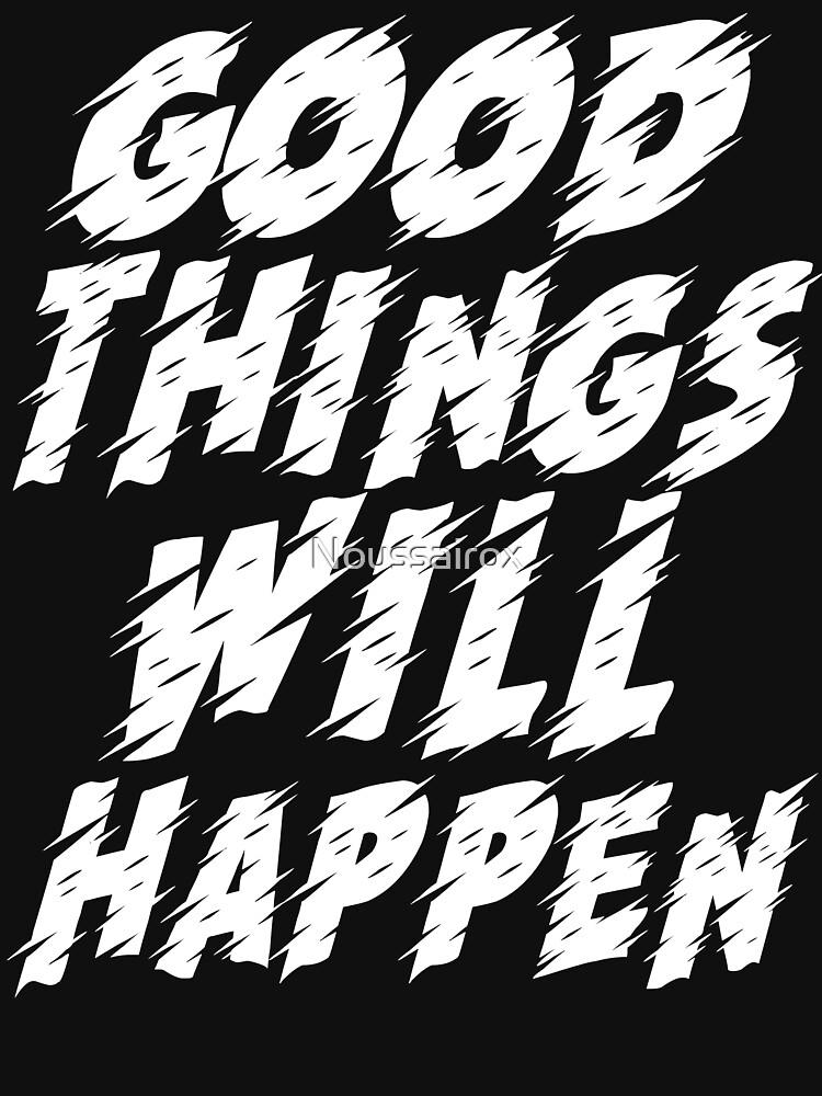 Good things will happen T-shirt, unisex or women's shirt, cute t shirt, inspirational quote shirt by Noussairox