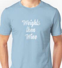 weights then wine, women's priorities shirt, fitness, fun Unisex T-Shirt