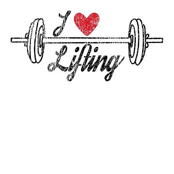 i love lifting, weightlifter t-shirt, distressed style by BeckyT123