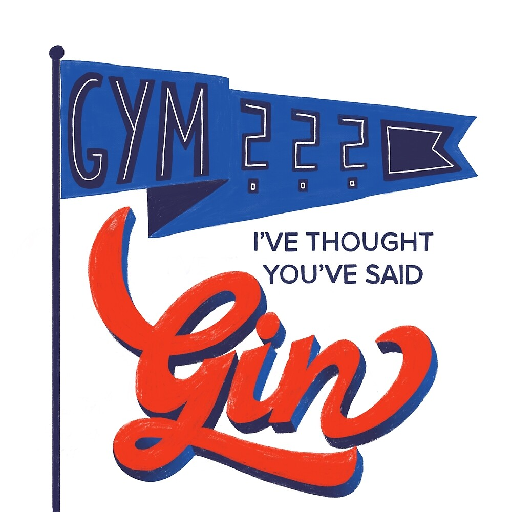 Gym? I've thought, you've said Gin. by TypeToucan