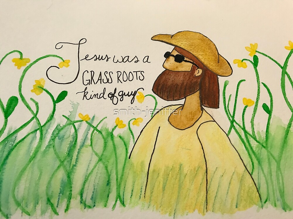 Jesus was a Grass Roots Kind of Guy by smith-jeniffer