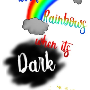 Inspirational Words: When it Rains Look for Rainbows, when its Dark look for Stars by SkyLunaAngel