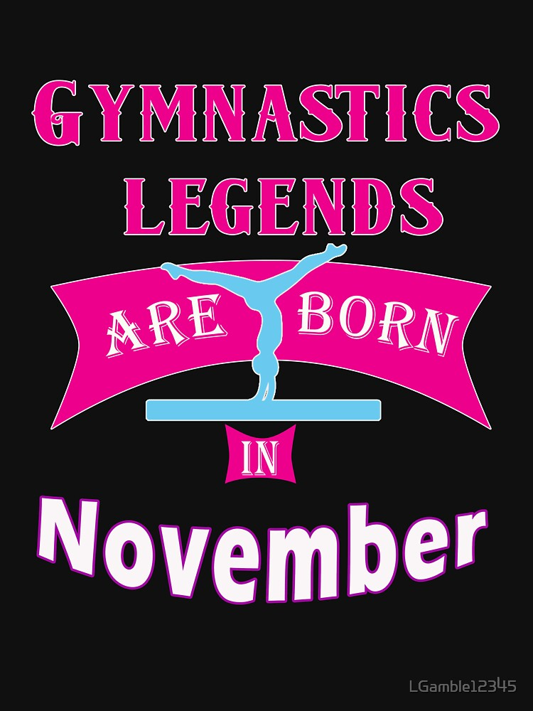 Gymnastics legends are born in November gift for girls by LGamble12345