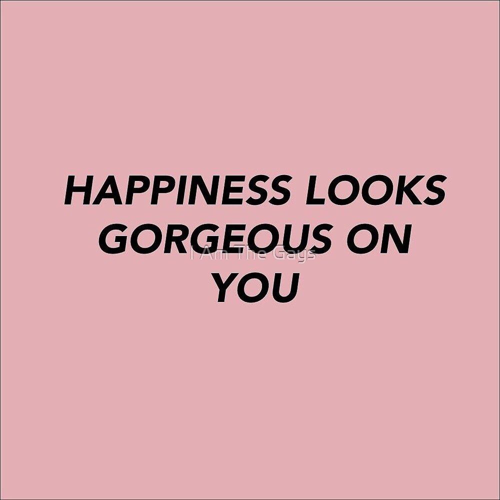 happiness looks gorgeous on you pink sticker by I Am The Gays