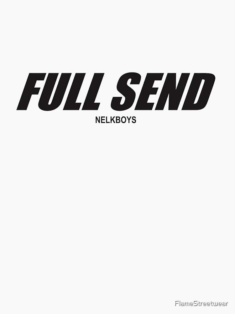 FULL SEND BY NELKBOYS by FlameStreetwear