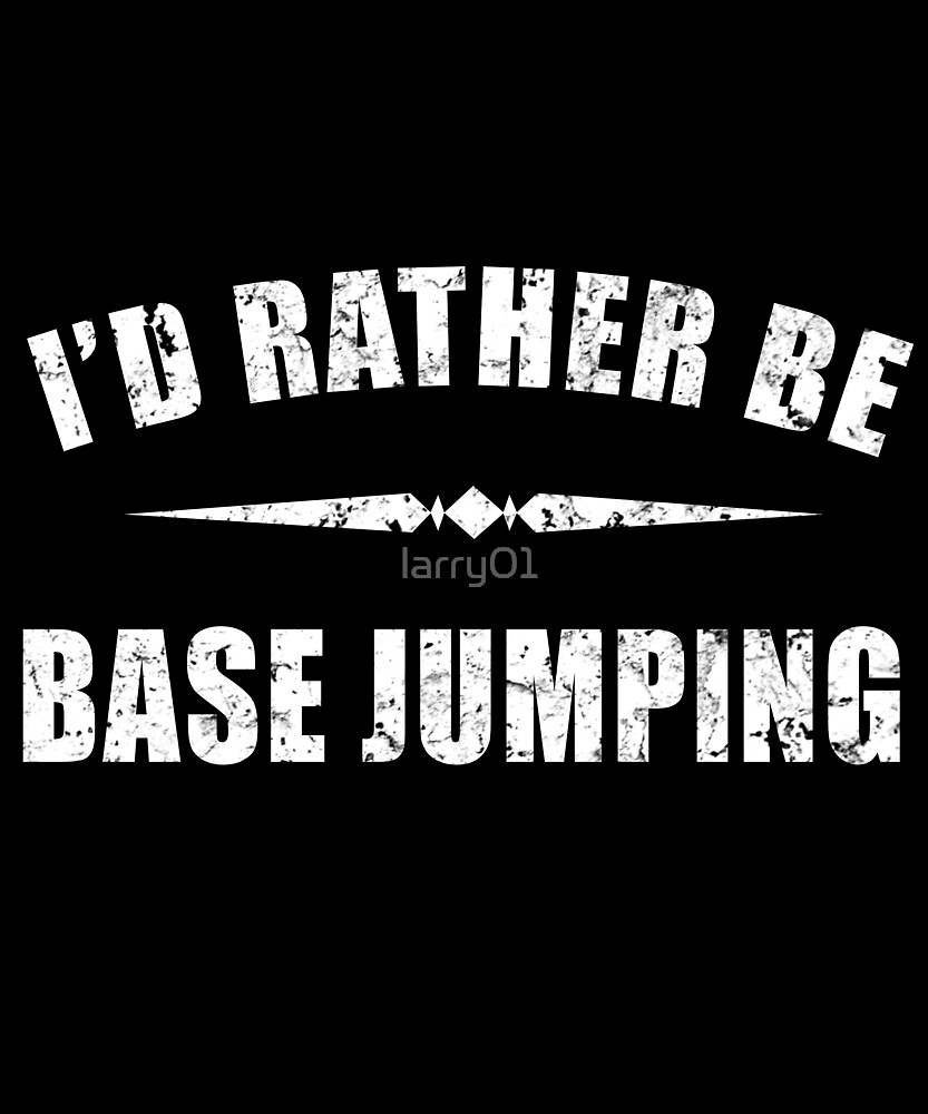 Rather Be Base-Jumping T-Shirt & Gift by larry01