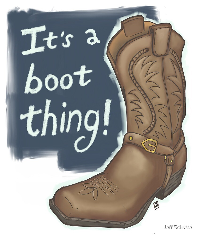 It's A Boot Thing: Western by Jeff  Schutte