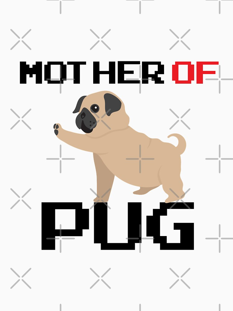 Mother of Pug Unisex by DeerFutureMe