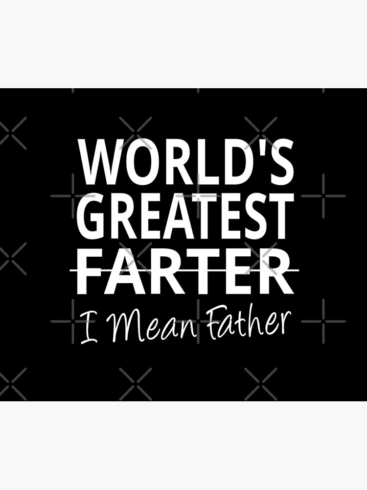 World's Greatest Farter I mean Father by coolfuntees