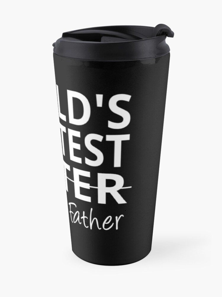 Alternate view of World's Greatest Farter I mean Father Travel Mug