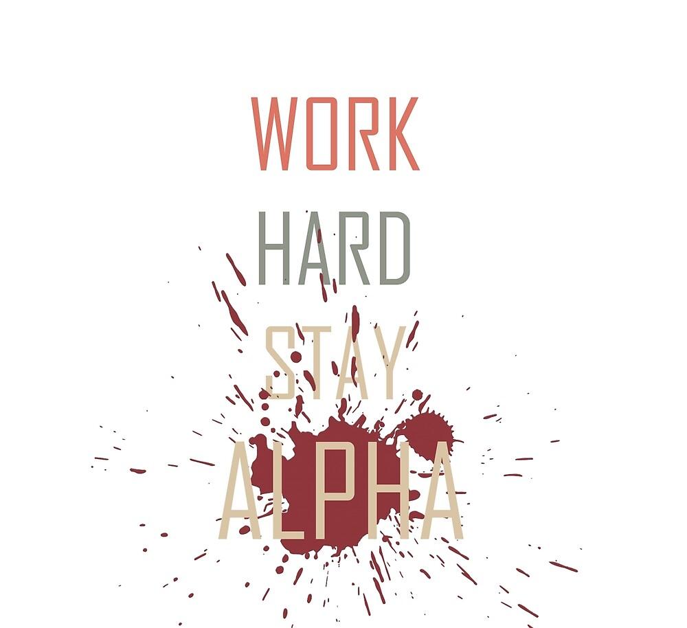 WORK HARD STAY ALPHA by Zeusez