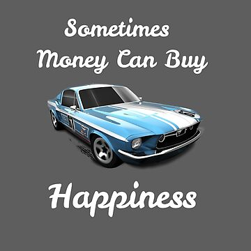 Sometimes Money Can Buy Happiness by ClassicDriver