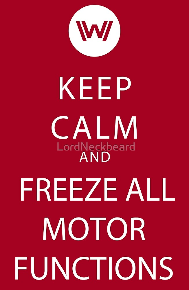 Keep Calm and Freeze All Motor Functions! by LordNeckbeard