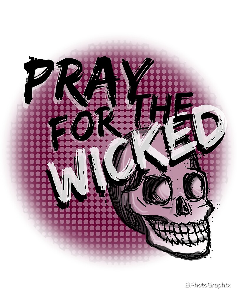 Pray for the Wicked by BPhotoGraphfx