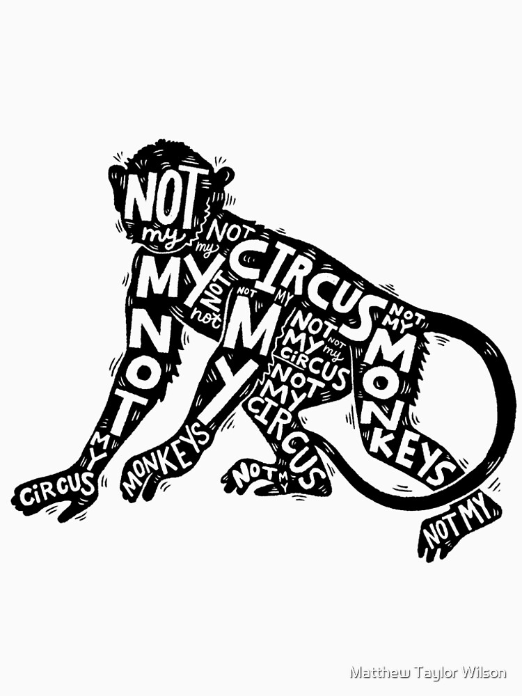 not my circus, not my monkeys by wellkeptthing