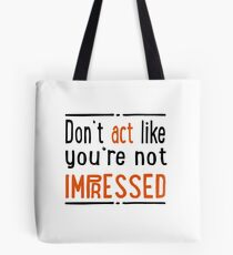 Do not act like you are not impressed Tote Bag