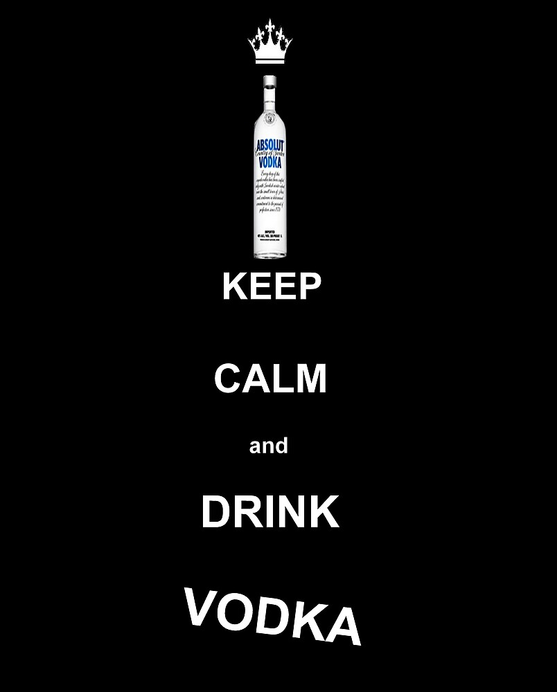 KEEP CALM AND DRINK VODKA by lightninjelly