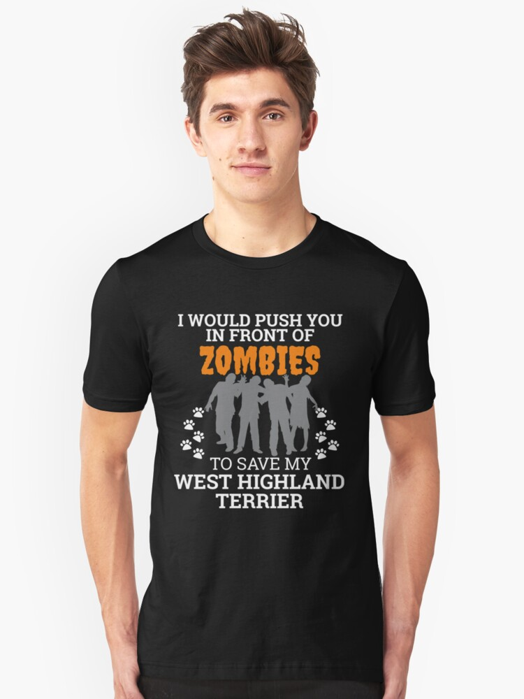 Push You In Front Zombies to save west highland terrier Dog Owner Dog Lover Unisex T-Shirt Front