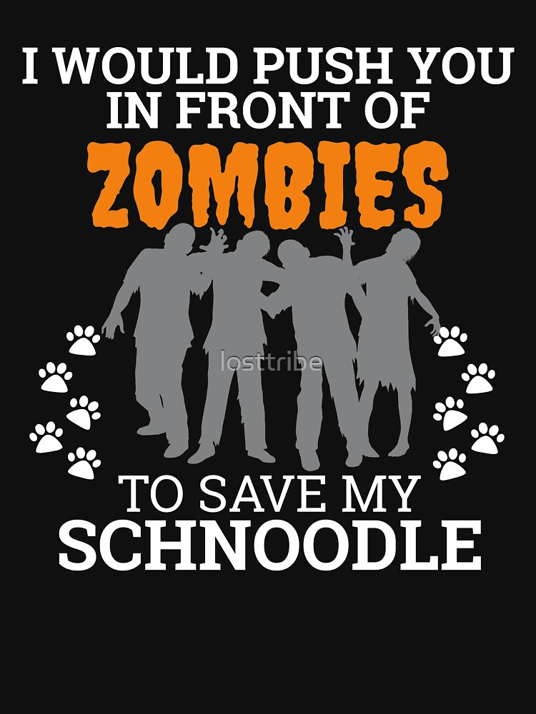 Push You In Front Zombies to save Schnoodle Dog Owner Dog Lover by losttribe