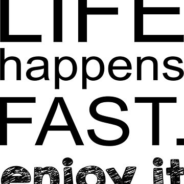 life happens fast t-shirt by marcelacast