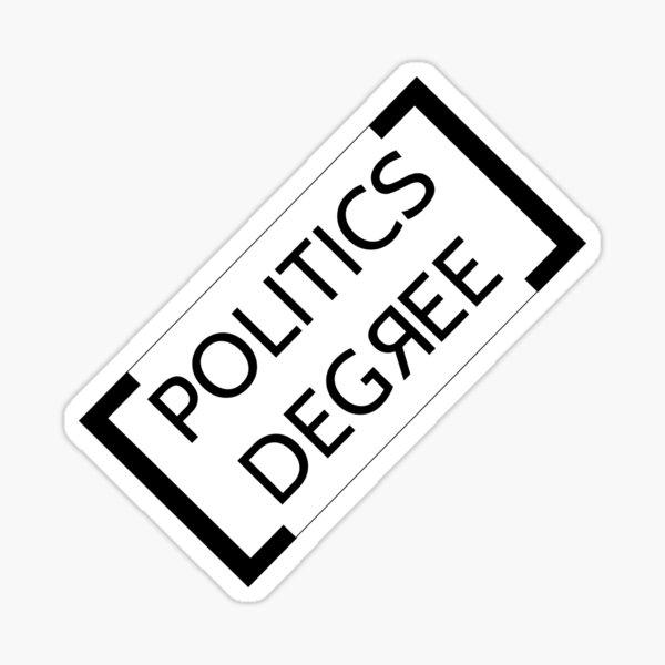 I HAVE A DEGREE IN POLITICS Sticker