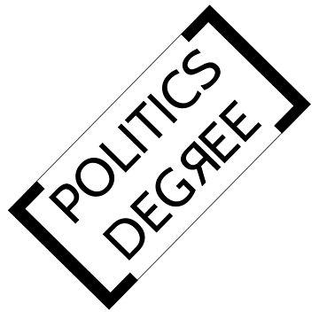 I HAVE A DEGREE IN POLITICS by ROMANTICANOMALY