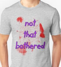 I'm just Not That Bothered Unisex T-Shirt