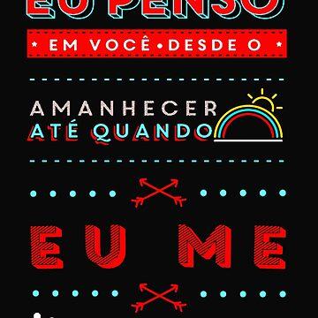 Eu penso em você desde o amanhecer até quando eu me deito, T Shirts funny in love by VitorMacedo