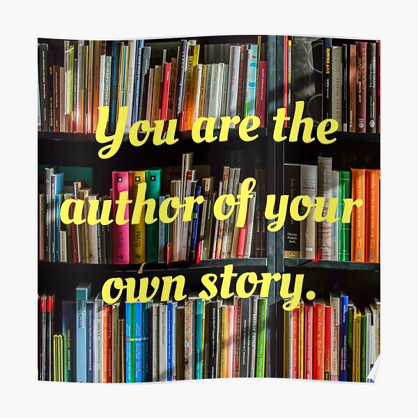 You are the author of your own story. Poster