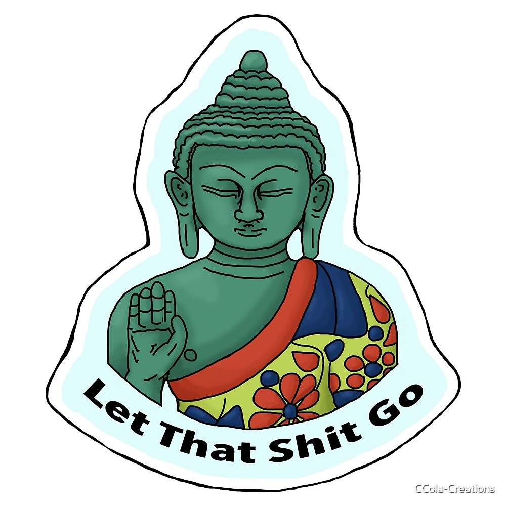 Let That Sh*t Go- Buddha by CCola-Creations
