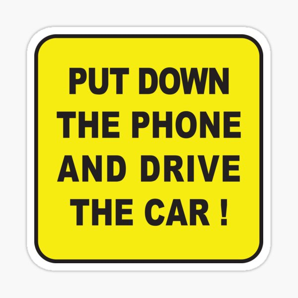 Put Down The Phone And Drive The Car ! Sticker