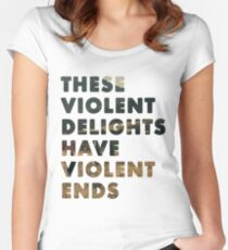 These Violent Delights Have Violent Ends Women's Fitted Scoop T-Shirt