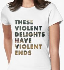 These Violent Delights Have Violent Ends Women's Fitted T-Shirt