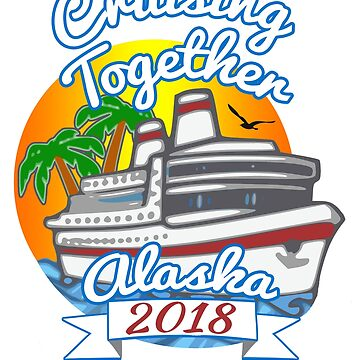 Cruising Together 2018 Alaska Vacation Cruise T Shirt by techman516