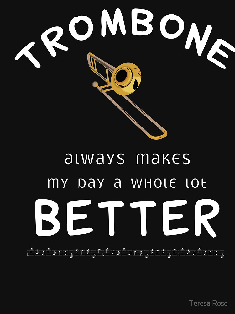 Trombone Always Makes My day a Whole lot Better T-Shirt by MusicReadingSav