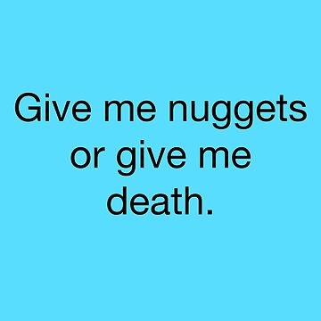 Give me nuggets or give me death by tmntphan