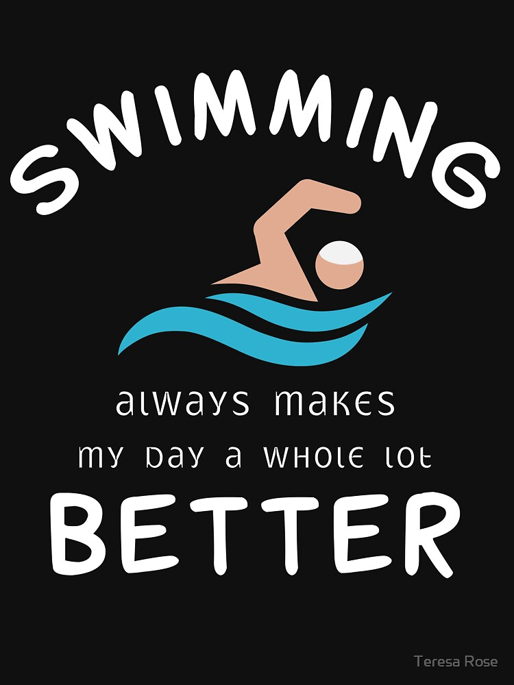 Swimming Always Makes My day a Whole lot Better T-Shirt by MusicReadingSav