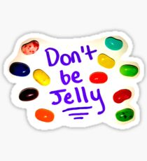 Don't Be Jelly Sticker