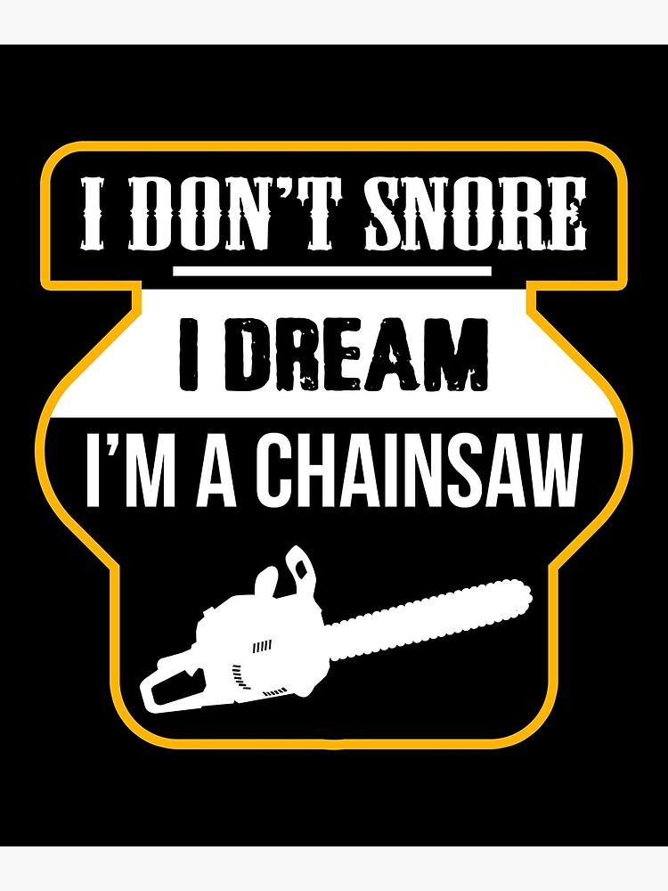 I Don T Snore I Dream I M A Chainsaw Funny Snoring Greeting Card By Creativestrike Redbubble