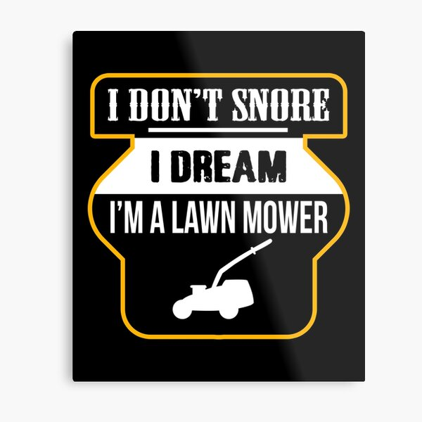 I Don T Snore I Dream I M A Chainsaw Funny Snoring Metal Print By Creativestrike Redbubble