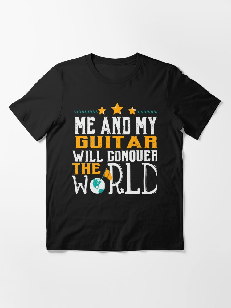 Alternate view of Me And My Guitar Will Conquer The World  Essential T-Shirt