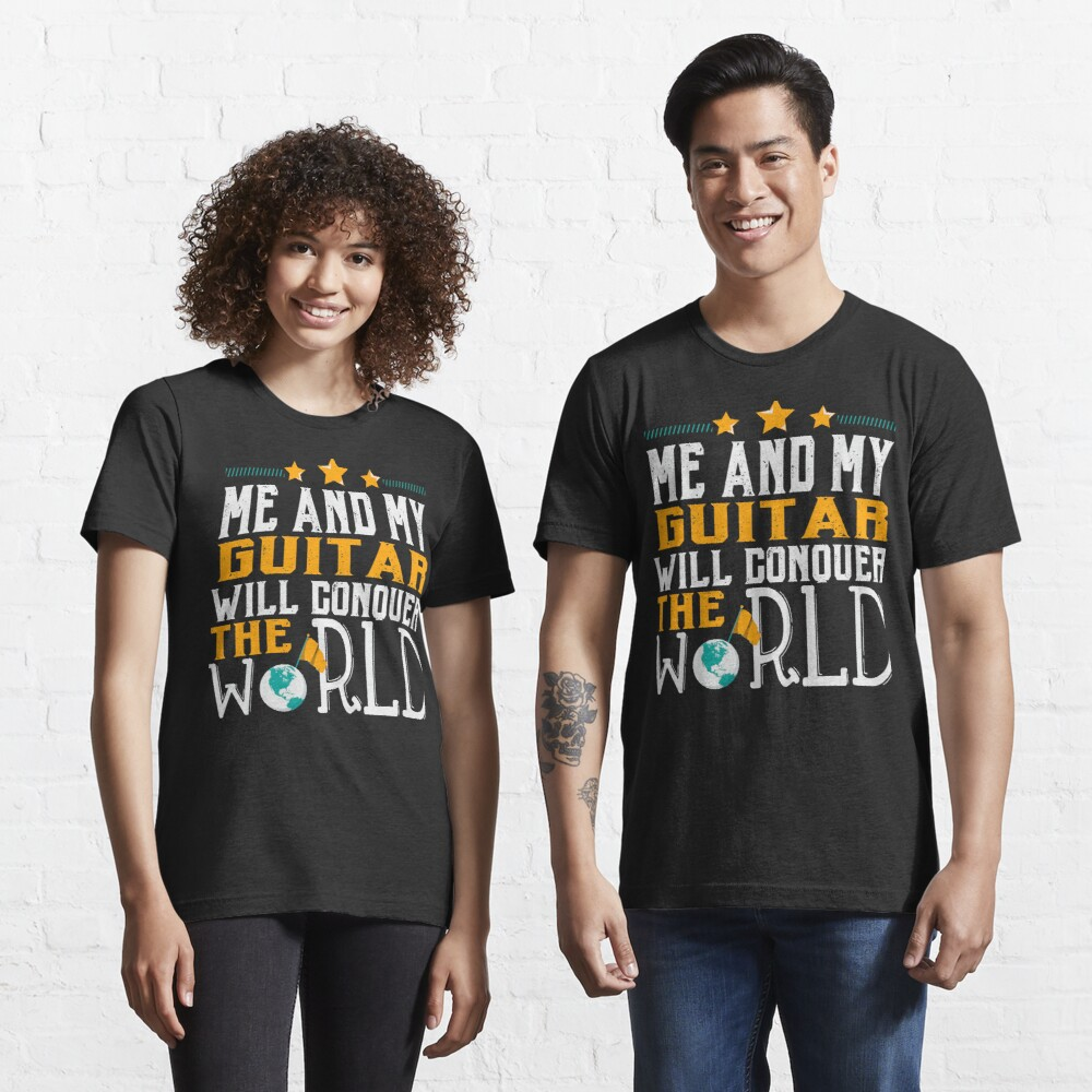 Me And My Guitar Will Conquer The World  Essential T-Shirt