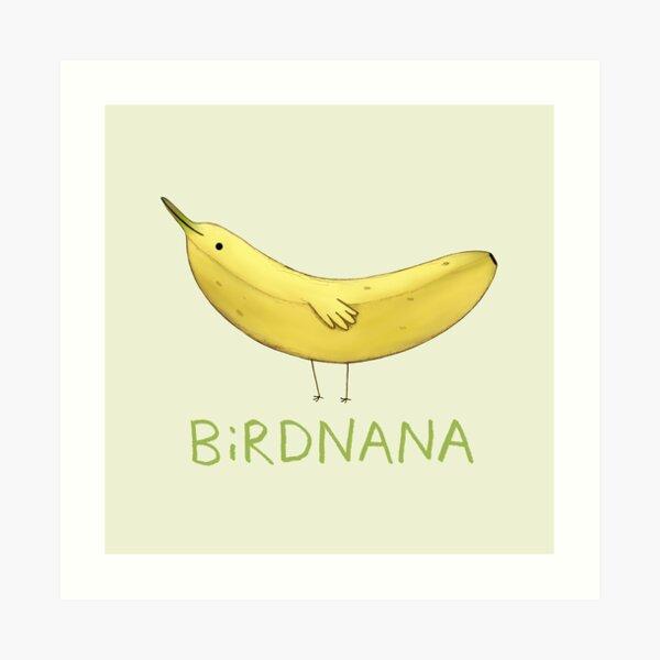 Birdnana Art Print