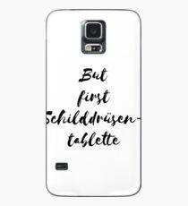 But first Schilddrüsentablette Hülle & Skin für Samsung Galaxy
