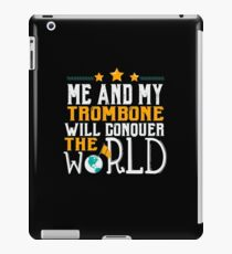 Me And My Trombone Will Conquer The World  iPad Case/Skin