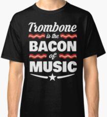 Trombone Player T shirt - Trombone Is The Bacon Of Music  Classic T-Shirt