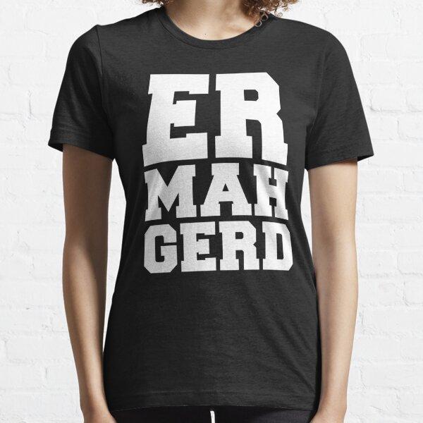 Ermahgerd Essential T-Shirt