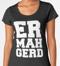 Ermahgerd Women's Premium T-Shirt