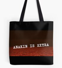 Anakin is Extra  Tote Bag